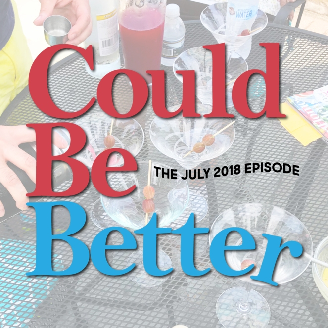 Could Be Better July 2018 Episode